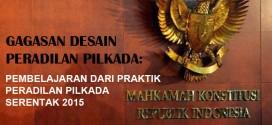 (Bahasa Indonesia) GAGASAN DESAIN PERADILAN PILKADA:  PEMBELAJARAN DARI PRAKTIK PERADILAN PILKADA SERENTAK 2015