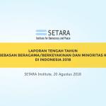 Laporan Tengah Tahun Kondisi Kebebasan Beragama/Berkeyakin di Indonesia Tahun 2018. (Foto: SETARA Institute)