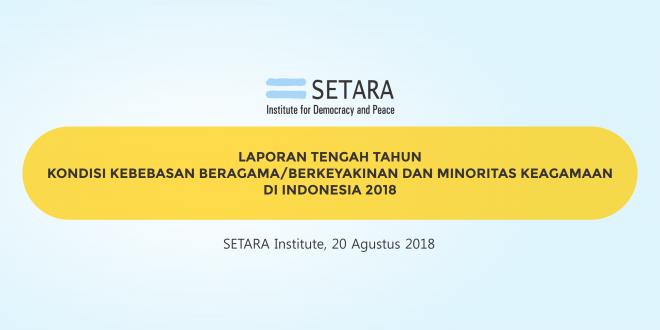 Laporan Tengah Tahun Kondisi Kebebasan Beragama/Berkeyakinan dan Minoritas Keagamaan di Indonesia 2018