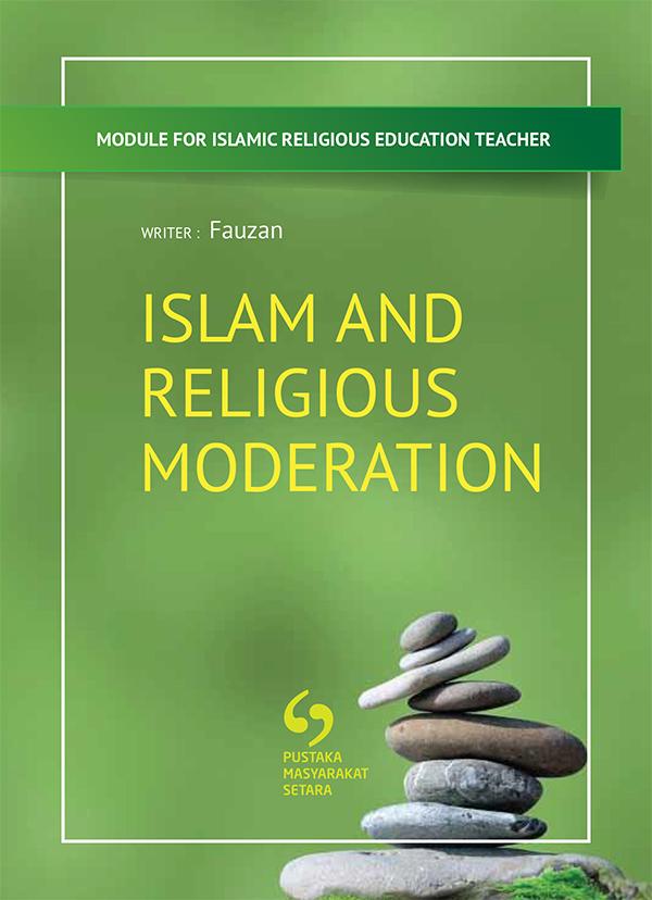(English) MODULE FOR ISLAMIC RELIGIOUS EDUCATION TEACHER: ISLAM AND RELIGIOUS MODERATION