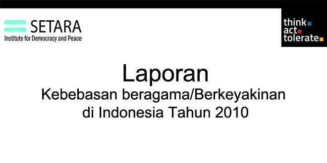 Laporan Kondisi Kebebasan Beragama dan Berkeyakinan di Indonesia Tahun 2010