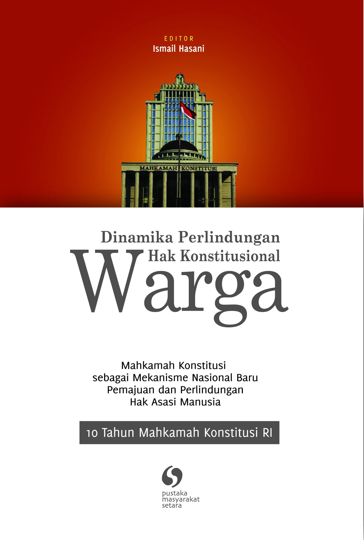 10 Tahun Mahkamah Konstitusi: Dinamika Perlindungan Hak Konstitusional Warga