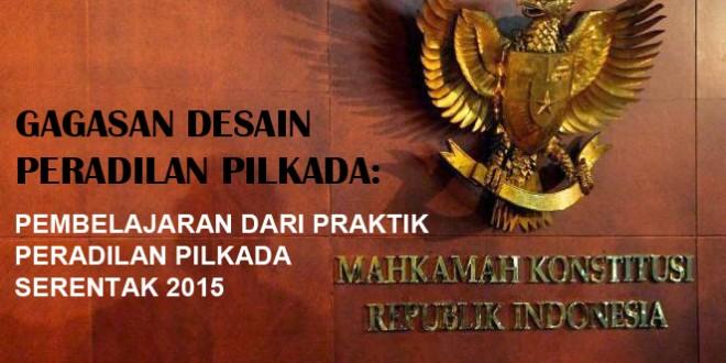 GAGASAN DESAIN PERADILAN PILKADA:  PEMBELAJARAN DARI PRAKTIK PERADILAN PILKADA SERENTAK 2015