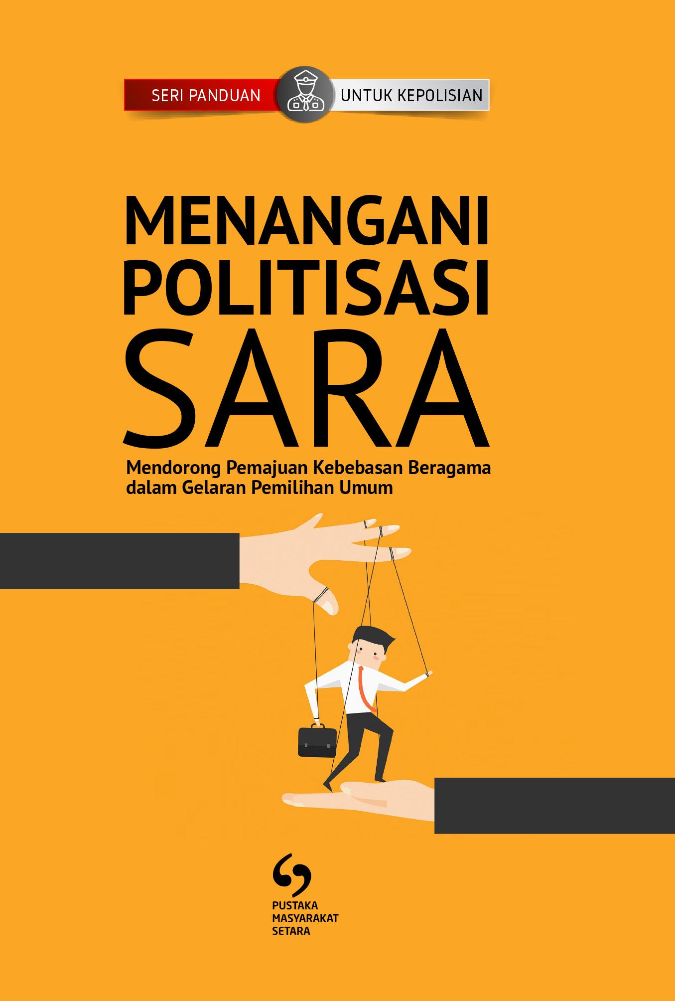 MENANGANI POLITISASI SARA: Mendorong Pemajuan Kebebasan Beragama dalam Gelaran Pemilihan Umum