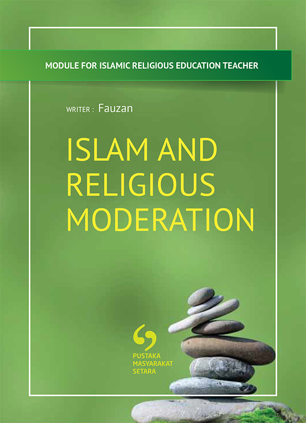 MODULE FOR ISLAMIC RELIGIOUS EDUCATION TEACHER: ISLAM AND RELIGIOUS MODERATION