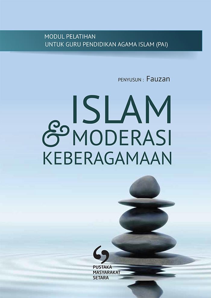 MODUL UNTUK GURU MATA PELAJARAN AGAMA ISLAM: ISLAM DAN MODERASI KEBERAGAMAAN