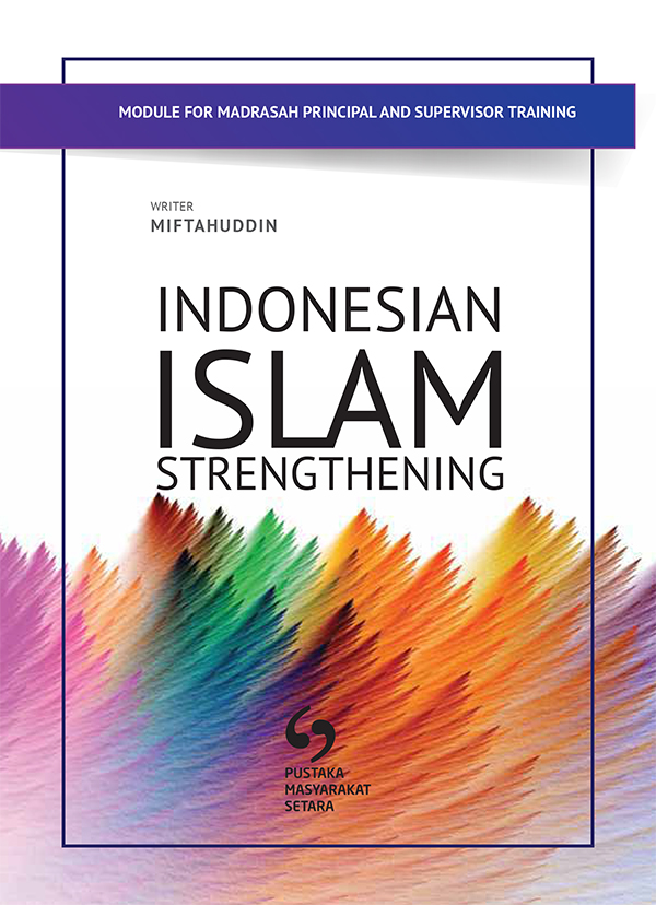 MODULE FOR MADRASAH PRINCIPAL AND SUPERVISOR: INDONESIAN ISLAM STRENGTHENING